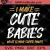 I Make Cute Babies What Is Your Super Power SVG, Cute Babies SVG, Funny SVG, Humor SVG, Cute Gifts For The Baby SVG