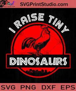 I Raise Tiny Dinosaurs SVG, Rooster SVG, Dinosaurs SVG, Cricut Digital Download