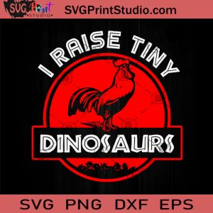 I Raise Tiny Dinosaurs SVG, Rooster SVG, Dinosaurs SVG, Cricut Digital Download