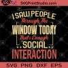 I Saw People Through The Window Today That's Enough Social Interaction SVG, Covid-19 SVG, Virus SVG