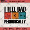I Tell Dad Jokes Periodically SVG, Jokes SVG, DAD 2020 SVG, Family SVG