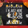 I'm Just Here For The Boos PNG, The Boos PNG, Halloween PNG, Party PNG, Pumpkin PNG Digital Download