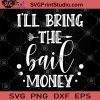 I'll Bring The Bail Money SVG, Go Out At Night SVG, Have Fun SVG, Go To A Party SVG, Money SVG