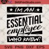 I'm An Essential Employee Who Knew SVG, Covid-19 SVG, Essential SVG