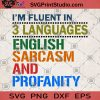 I'm Fluent In 3 Languages English Sarcasm And Profanity SVG, Humor SVG, English Sarcasm And Profanity Sticker SVG, Funny Saying SVG