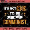 It's Not Ok To BE A Communist SVG, Funny SVG, Vintage SVG, Propaganda SVG, Communist SVG
