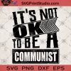It's Not Ok To Be A Communist SVG, Anti Propaganda SVG, Patriot SVG, American patriot SVG, Communist SVG