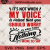 It's Not When My Voice Is Raised That You Should Worry It's When I Have Nothing More To Say SVG, Voice SVG, Worry SVG