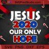Jesus 2020 Our Only Hope SVG, Christmas SVG, Jesus SVG, God SVG, America SVG Cricut Digital Download, Instant Download