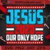 Jesus 2020 Our Only Hope Funny 2020 Presidential SVG, Christmas SVG, Noel SVG, Merry Christmas SVG, Jesus SVG, God SVG, America President SVG, Vote SVG Cricut Digital Download, Instant Download