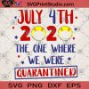July 4th 2020 The One Where We Were Quarantined SVG, America SVG, 4th July SVG