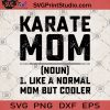 Karate Mom 1 Like A Normal Mom But Cooler SVG, Karate Mom SVG, Gift For Mom SVG, Mom SVG