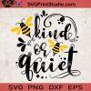 Kind Or Quiet SVG, Bee SVG, Kind SVG Digital Download