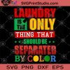 Laundry Is The Only Thing That Should Be Separated By Color SVG, Black Lives Matter SVG, Racism SVG