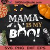 Mama Is My Boo SVG, Halloween SVG, Boo Boo SVG, Cricut Digital Download, Instant Download