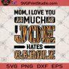 Mom I Love You As Much As Joe Hates Carole SVG, Mom SVG, Tiger King SVG, Movies SVG, Carole Baskin SVG