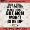 Mom Is Tired Mom Is Stressed Mom Is Trying But Mom Won't Give Up SVG, Funny For Mom SVG, Mom Battery Low SVG, Tired Mom SVG, Stressed Out Moms Gift SVG