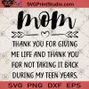Mom Thank You For Giving Me Life And Thank You For Not Taking It Back During My Teen Years SVG, Mom SVG, Gift For Mom SVG, Thank You Mom SVG, Mom lover SVG