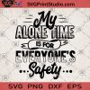 My Alone Time Is For Everyone's Safety SVG, Holiday SVG