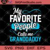 My Favorite People Call Me Grabddaddy SVG, Grandfather Gift SVG, Dad's birthday Father's Day SVG