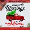 My Greatest Blessings Call Me Mama PNG, Noel PNG, Merry Christmas PNG, Christmas PNG, Mama PNG, Red Truck PNG, Christmas Tree PNG, Pine PNG, Bufallo Plaid PNG Digital Download