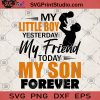 My Little Boy Yesterday My Friend Today My Son Forever SVG, Father's Day SVG, Love Son SVG, Family SVG, Dad's Son SVG