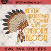 Never Underestimate A Woman With Cherokee Blood Native American Indian SVG, Aboriginal SVG, American indian SVG