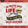 No Matter What Life Throws At You At Least You Don't Have Ugly Children SVG, Funny SVG, Family SVG, Humor SVG, Funny Saying SVG