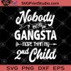 Nobody Test My Gangsta More Than My 2nd Child SVG, Funny Mother SVG, Suitable For Boyfriends SVG, Humor SVG, Gangster SVG, Second Children SVG, Gifts SVG