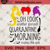 Oh Look Another Glorious Quarantine Morning Makes Me Sick SVG, Witch SVG, COVID 19 SVG, Bat SVG, Witch's Broom SVG, Quarantine SVG, Halloween SVG