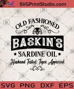 Old Fashioned Baskin's Sardine Oil Husband Tested Tiger Approve SVG, Movies SVG, Tiger King SVG, Baskin's SVG