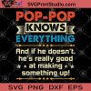 POP-POP Knows Everything And If He Doesn't HE's Really Good At Making Something Up SVG, Funny SVG, Family SVG, POP SVG, Humor SVG