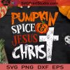 Pumpkin Spice And Jesus Christ SVG, Halloween SVG, Pumpkin SVG, Cricut Digital Download, Instant Download