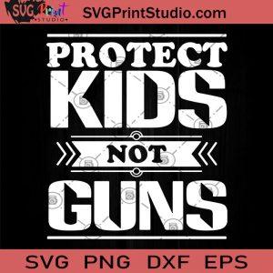 Protect Kids Not Guns SVG, Kids SVG, Funny Quote SVG