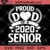 Proud DAD Of a 2020 Senior SVG, Proud Dad SVG, Class Of 2020, Senior SVG, Senior Dad SVG, Proud Senior SVG