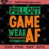 Pull Out Game Weak Af Fatherhood Vintage SVG, Father's Day SVG, Dad SVG