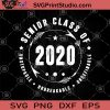 Senior Class Of Unstopable Unbreakable Undefinable SVG, Graduated 2020 Class SVG, Student Gifts SVG, Gifts For Boys Or Girls SVG