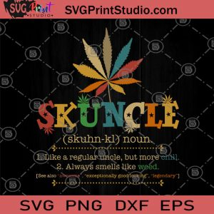 Skuncle Definition Like a Regular Uncle but More Chill-Smells Like Weed Vintage SVG, Cannabis SVG, Skuncle SVG, 420 SVG, Cannabis SVG