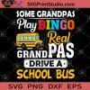 Some Grandpas Play Bingo Real Grandpas Drive A School Bus SVG, Grandpa SVG, School Bus SVG