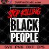Stop Killing Black People SVG, Black Lives Matter SVG, George Floyd SVG