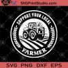 Support Your Local Farmer SVG, Happy Farm SVG, Farmer Graphic Gifts SVG, Funny Farm Gifts SVG, Farmer Giving Holiday Gifts SVG