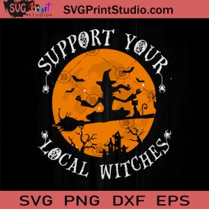 Support Your Local Witches SVG, Halloween SVG, Witch SVG, Cricut Digital Download, Instant Download