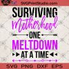 Surviving Motherhood One Meltdown At A Time SVG, Mom Life Mama SVG, Mother's Day Funny SVG, Motherhood SVG, Baby SVG