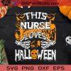 THIS NURSE LOVE HALLOWEEN SVG, Halloween SVG, Nurse SVG, Cricut Digital Download, Instant Download