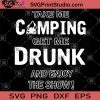 Take Me Camping Get Me Drunk And Enjoy The Show SVG, Funny Camping SVG, Camping SVG, Gift Camping SVG, Lover Camping SVG