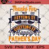 Thanks For Not Hitting It And Quitting It Happy Father's Day SVG, DAD SVG, Family SVG, Father's Day SVG
