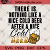 There Is Nothing Like A Nice Cold Beer After A Nice Cold Beer SVG, Beer SVG, Summer SVG, Friend SVG