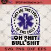 They Are Two Types Of EMS Calls Oh Shit And Bull Shit SVG, Firefighter SVG, Star Of Life SVG, Fire Department SVG, Symbol SVG