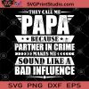 They Call Me Papa Because Partner In Crime Makes Me Sound Like A Bad Influence SVG, DAD 2020 SVG, Father's Day SVG