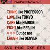 Think Like Professor Love Like Tokyo Care Like Nairobi Fight Like Berlin But Do Not Laugh Like Denver SVG, Funny SVG, Humor SVG, Funny Saying SVG